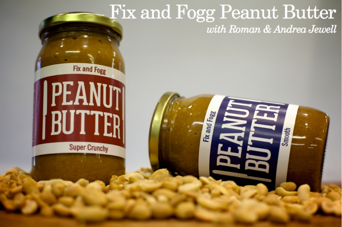 Fix & Fogg Peanut Butter with Roman & Andrea Jewell